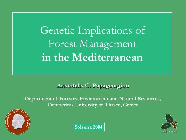 Genetic Implications of        Forest Management      in the Mediterranean             Aristotelis C. PapageorgiouDepartme...