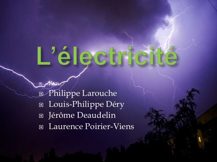 L'électricité<br />Par:<br />Philippe Larouche<br />Louis-Philippe Déry<br />Jérôme Deaudelin<br />Laurence Poirier-Viens<...