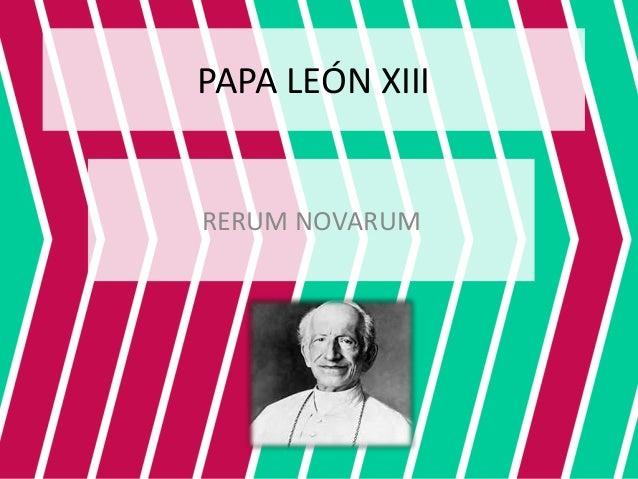 PAPA LEÓN XIII RERUM NOVARUM