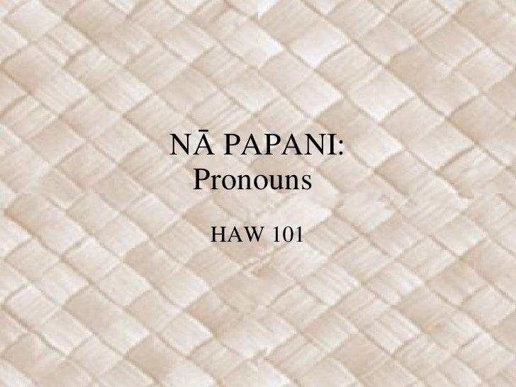 NĀ PAPANI: Pronouns HAW 101