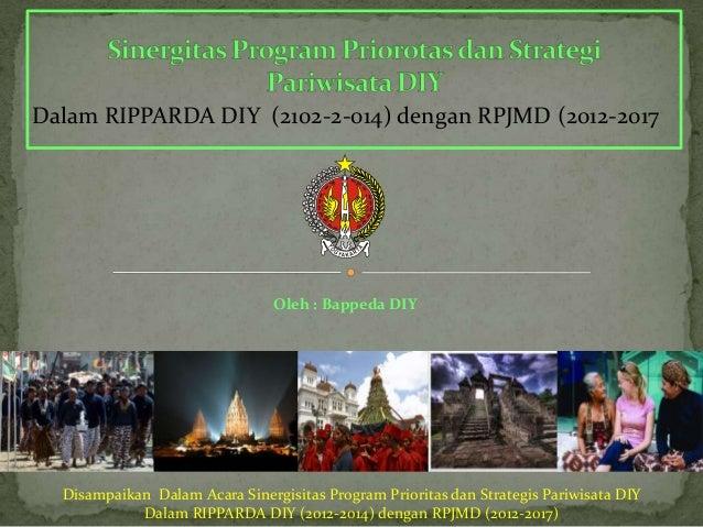 Dalam RIPPARDA DIY (2102-2-014) dengan RPJMD (2012-2017                                Oleh : Bappeda DIY  Disampaikan Dal...