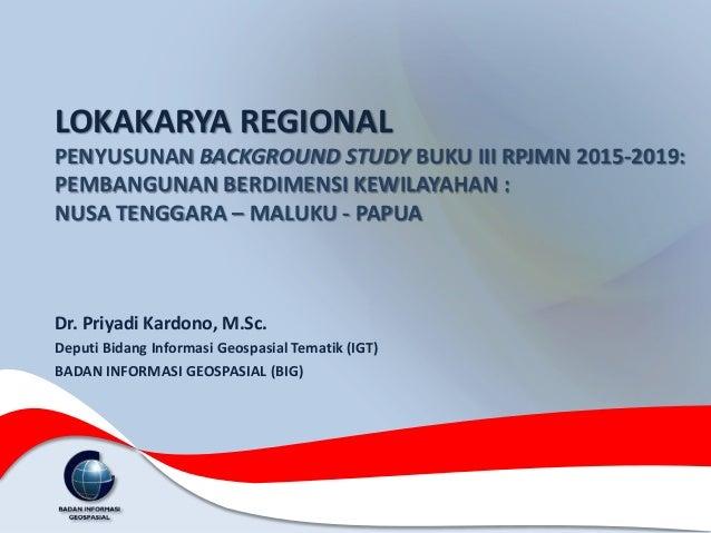 LOKAKARYA REGIONAL PENYUSUNAN BACKGROUND STUDY BUKU III RPJMN 2015-2019: PEMBANGUNAN BERDIMENSI KEWILAYAHAN : NUSA TENGGAR...