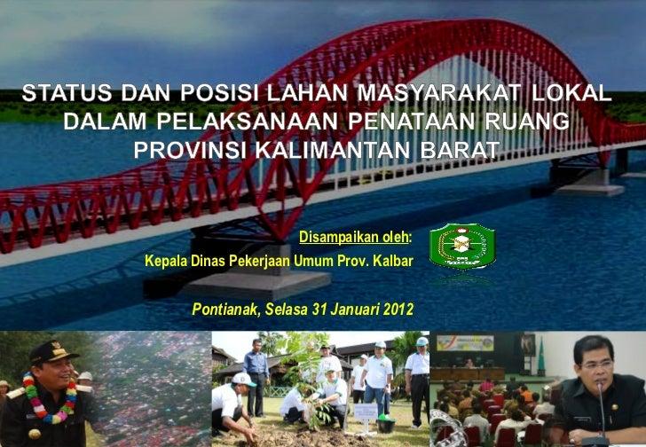 Disampaikan oleh:Kepala Dinas Pekerjaan Umum Prov. Kalbar       Pontianak, Selasa 31 Januari 2012