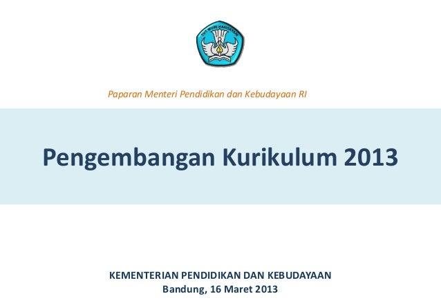 Pengembangan Kurikulum 2013KEMENTERIAN PENDIDIKAN DAN KEBUDAYAANBandung, 16 Maret 2013Paparan Menteri Pendidikan dan Kebud...