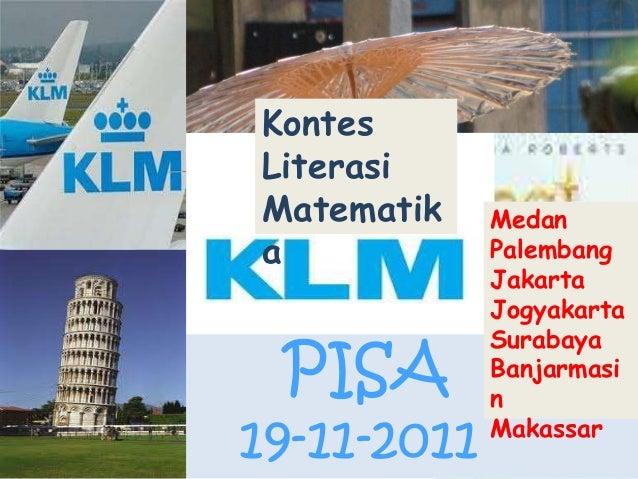 PISA 19-11-2011 Kontes Literasi Matematik a Medan Palembang Jakarta Jogyakarta Surabaya Banjarmasi n Makassar