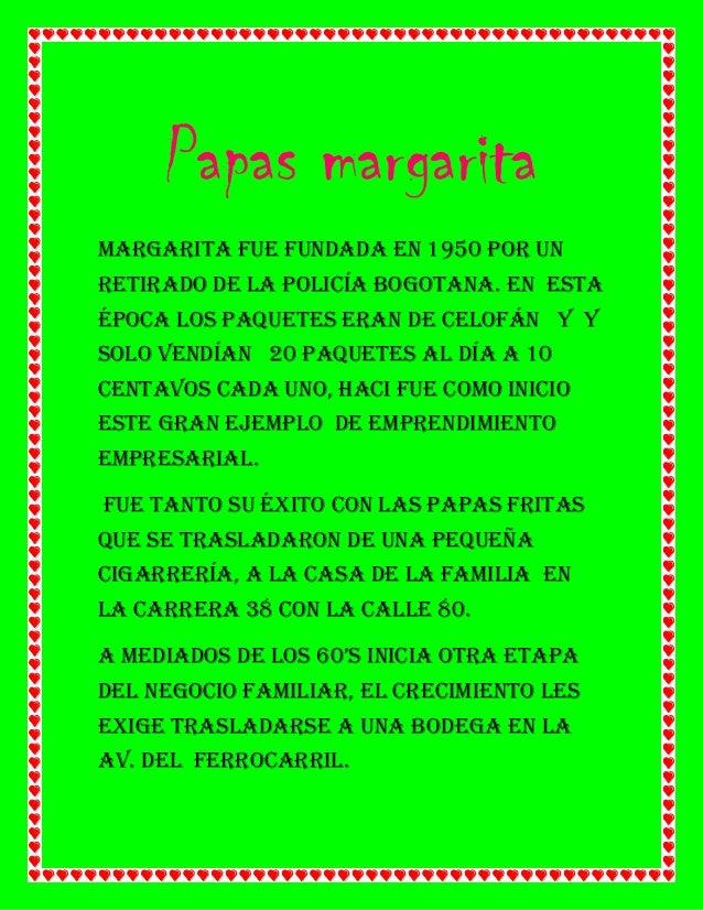 Papas margaritaMargarita fue fundada en 1950 por unretirado de la policía bogotana. En estaépoca los paquetes eran de celo...