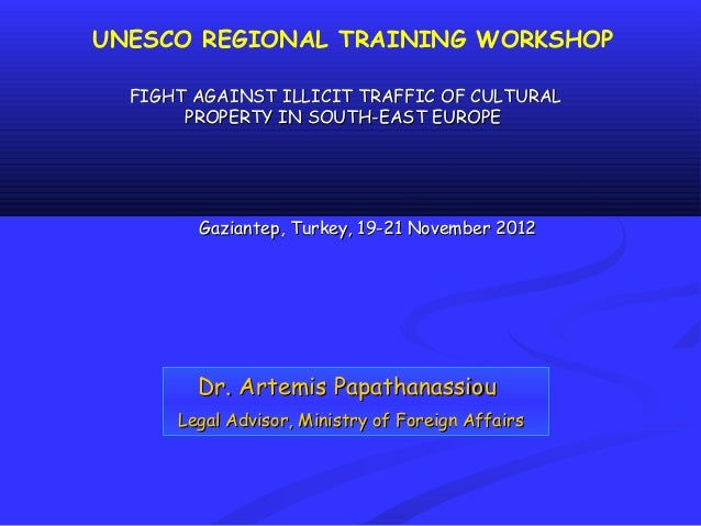 UNESCO REGIONAL TRAINING WORKSHOP  FIGHT AGAINST ILLICIT TRAFFIC OF CULTURAL       PROPERTY IN SOUTH-EAST EUROPE        Ga...