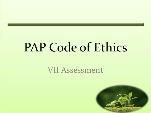 PAP Code of Ethics    VII Assessment