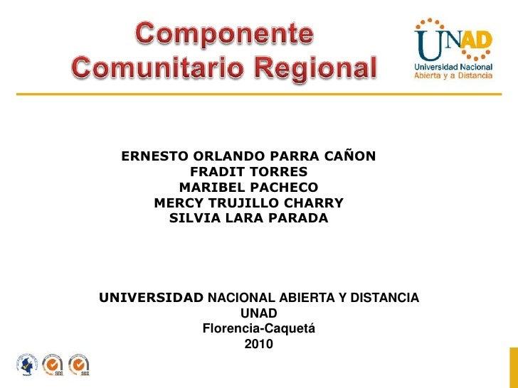 Componente<br />Comunitario Regional<br />ERNESTO ORLANDO PARRA CAÑON FRADIT TORRES <br />MARIBEL PACHECO <br />MERCY TRUJ...