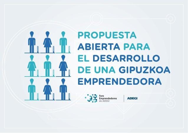 PROPUESTA ABIERTA PARA EL DESARROLLO DE UNA GIPUZKOA EMPRENDEDORAEsta propuesta ha sido elaborada por el Foro deEmprendedo...
