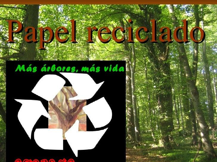 Papel recicladoMás árbores, más vida