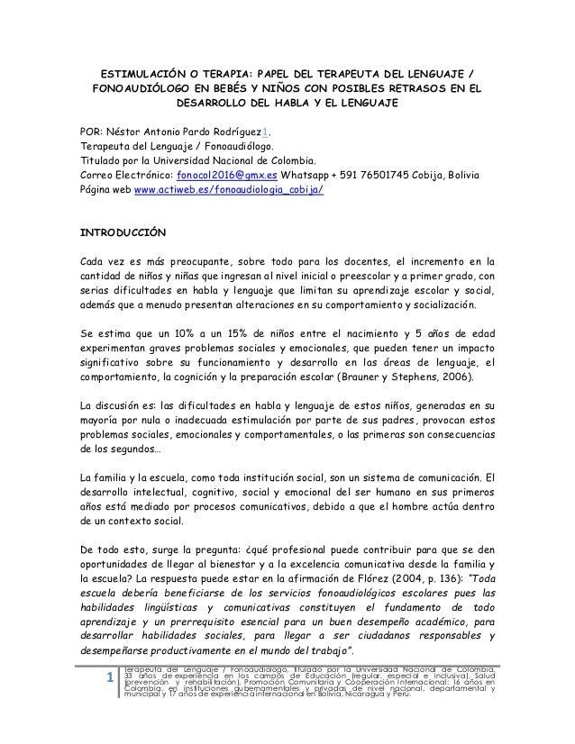 1 Terapeuta del Lenguaje / Fonoaudiólogo, titulado por la Universidad Nacional de Colombia. 33 años de experiencia en los ...