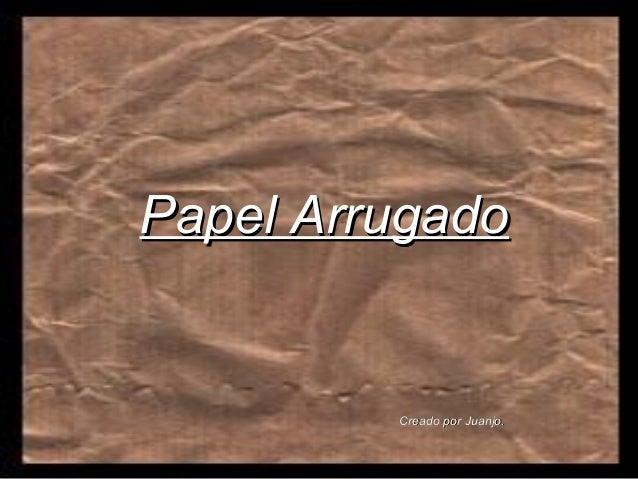 Papel ArrugadoPapel Arrugado Creado por Juanjo.Creado por Juanjo.