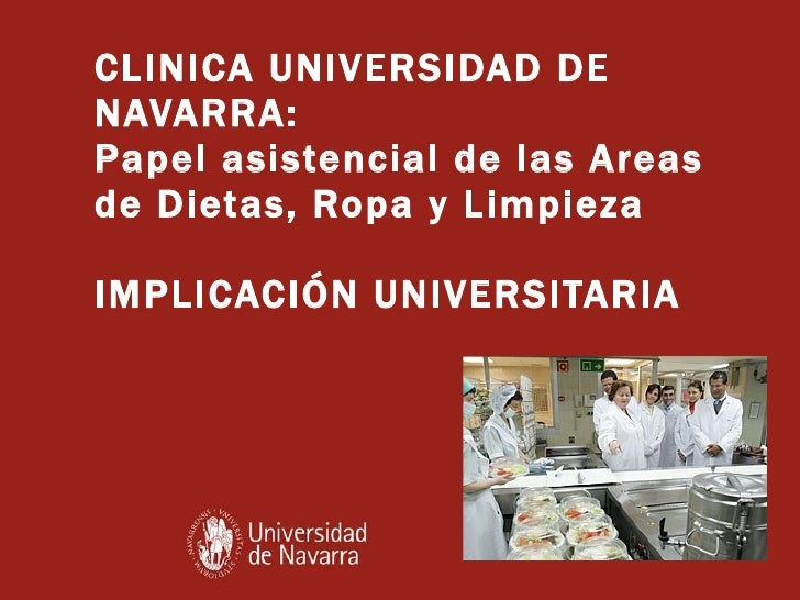 CLINICA UNIVERSIDAD DE NAVARRA:  Papel asistencial de las Areas de Dietas, Ropa y Limpieza IMPLICACIÓN UNIVERSITARIA