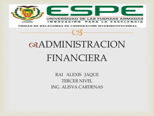   ADMINISTRACION  FINANCIERA  RAI ALEXIS JAQUE  TERCER NIVEL  ING. ALISVA CARDENAS