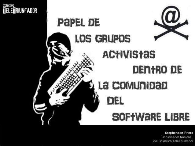 Papel de los Grupos Activistas dentro de la Comunidad del Software Libre