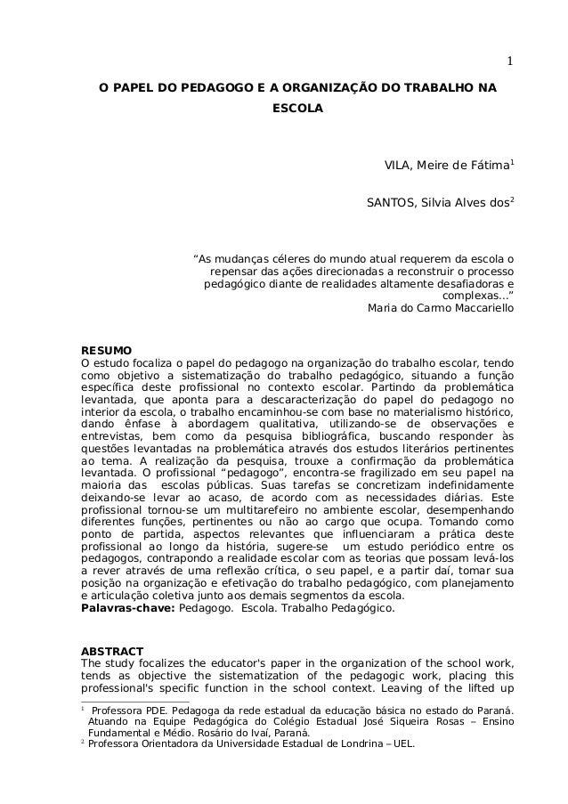 """1 O PAPEL DO PEDAGOGO E A ORGANIZAÇÃO DO TRABALHO NA ESCOLA  VILA, Meire de Fátima1 SANTOS, Silvia Alves dos2  """"As mudança..."""