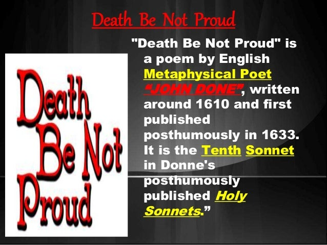 poem analysis death be not proud Poems on the theme of death print  depositing him in his rightful place and commanding him to be not proud or in some versions of the poem without the.