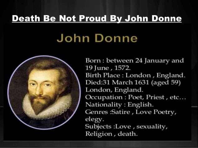 death not proud john donne essay I hope to die peacefully in my sleep with a smile on my face, like my grandfather did, not terrified and screaming like his passengers last night, in bed, m.