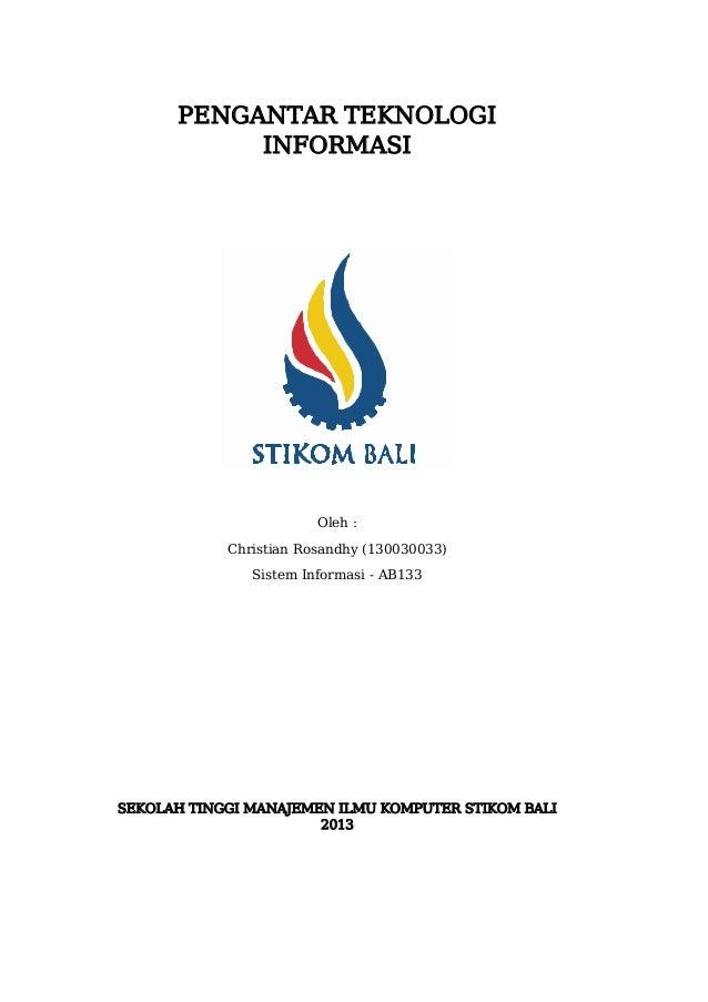PENGANTAR TEKNOLOGI INFORMASI Oleh : Christian Rosandhy (130030033) Sistem Informasi - AB133 SEKOLAH TINGGI MANAJEMEN ILMU...