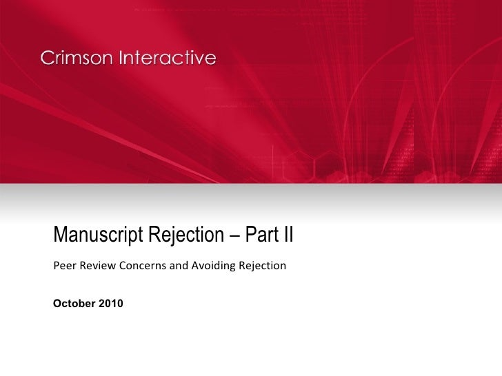 Manuscript Rejection – Part II Peer Review Concerns and Avoiding Rejection October 2010