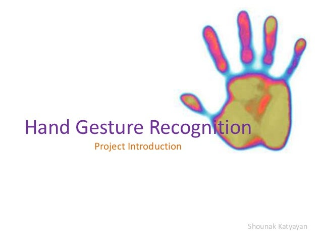 Hand Gesture Recognition       Project Introduction                              Shounak Katyayan