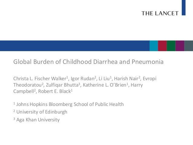 Global Burden of Childhood Diarrhea and PneumoniaChrista L. Fischer Walker1, Igor Rudan2, Li Liu1, Harish Nair2, EvropiThe...