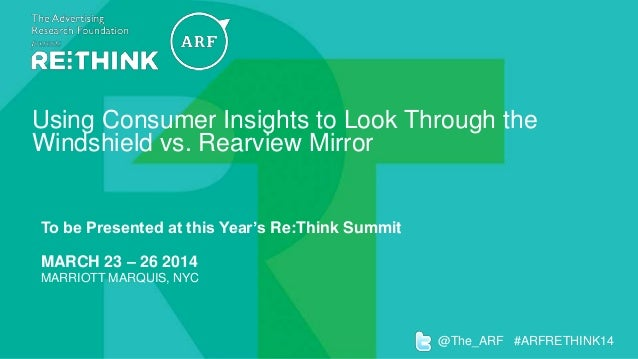 Using Consumer Insights to Look Through the Windshield vs. Rearview Mirror  To be Presented at this Year's Re:Think Summit...