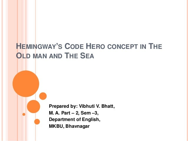 hemingways use of code hero in the old man and the sea essay Jordan represents a new version of the code hero: the whole man who  the old man and the sea  an essay on criticism an essay on man an essay on original.