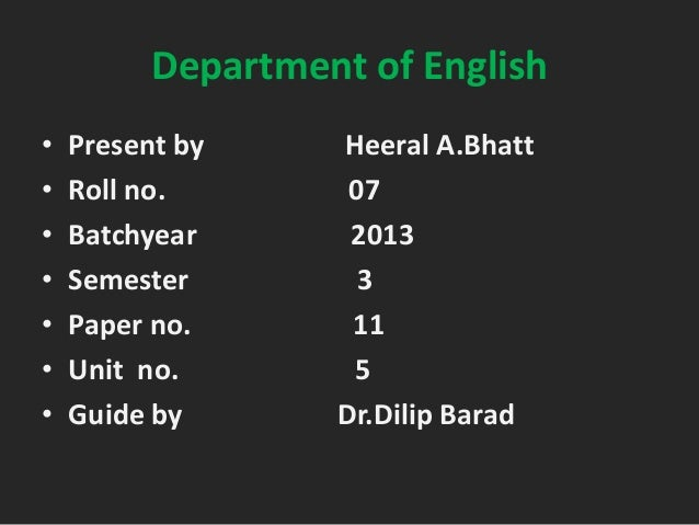 Department of English • • • • • • •  Present by Roll no. Batchyear Semester Paper no. Unit no. Guide by  Heeral A.Bhatt 07...
