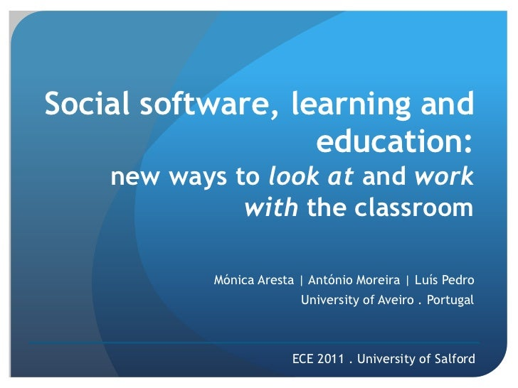 Social software, learning and education: new ways to look at and workwith the classroom<br />Mónica Aresta | António Morei...