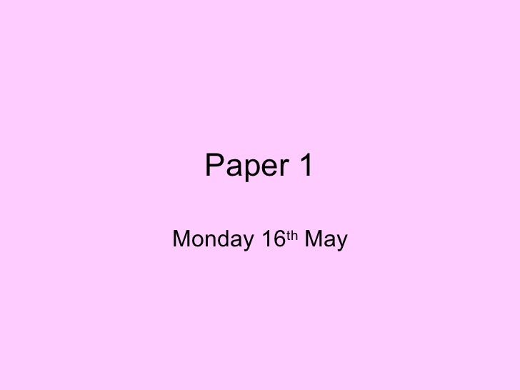 Paper 1 Monday 16 th  May
