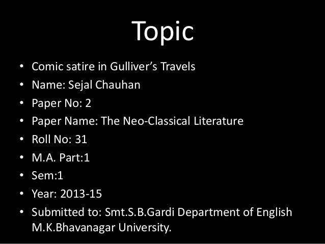 Topic • • • • • • • • •  Comic satire in Gulliver's Travels Name: Sejal Chauhan Paper No: 2 Paper Name: The Neo-Classical ...