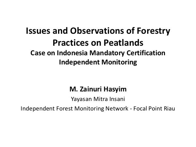 Issues and Observations of Forestry        Practices on Peatlands   Case on Indonesia Mandatory Certification            I...