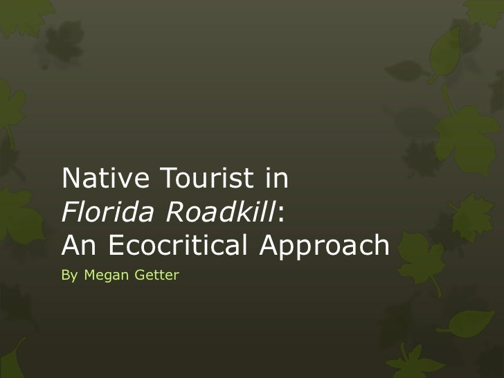 Native Tourist inFlorida Roadkill:An Ecocritical ApproachBy Megan Getter