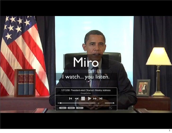Miro I watch... you listen.                              1