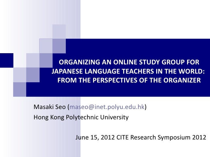 ORGANIZING AN ONLINE STUDY GROUP FOR     JAPANESE LANGUAGE TEACHERS IN THE WORLD:       FROM THE PERSPECTIVES OF THE ORGAN...