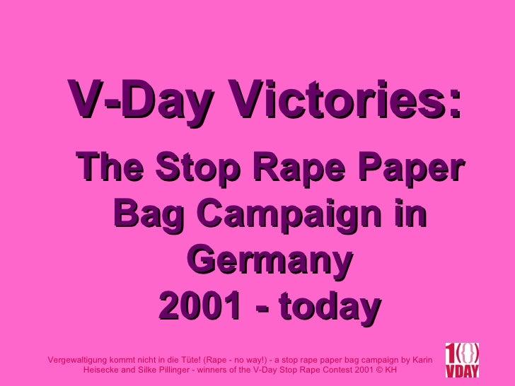 The Stop Rape Paper Bag Campaign in Germany 2001 - today V-Day Victories: Vergewaltigung kommt nicht in die Tüte! (Rape - ...