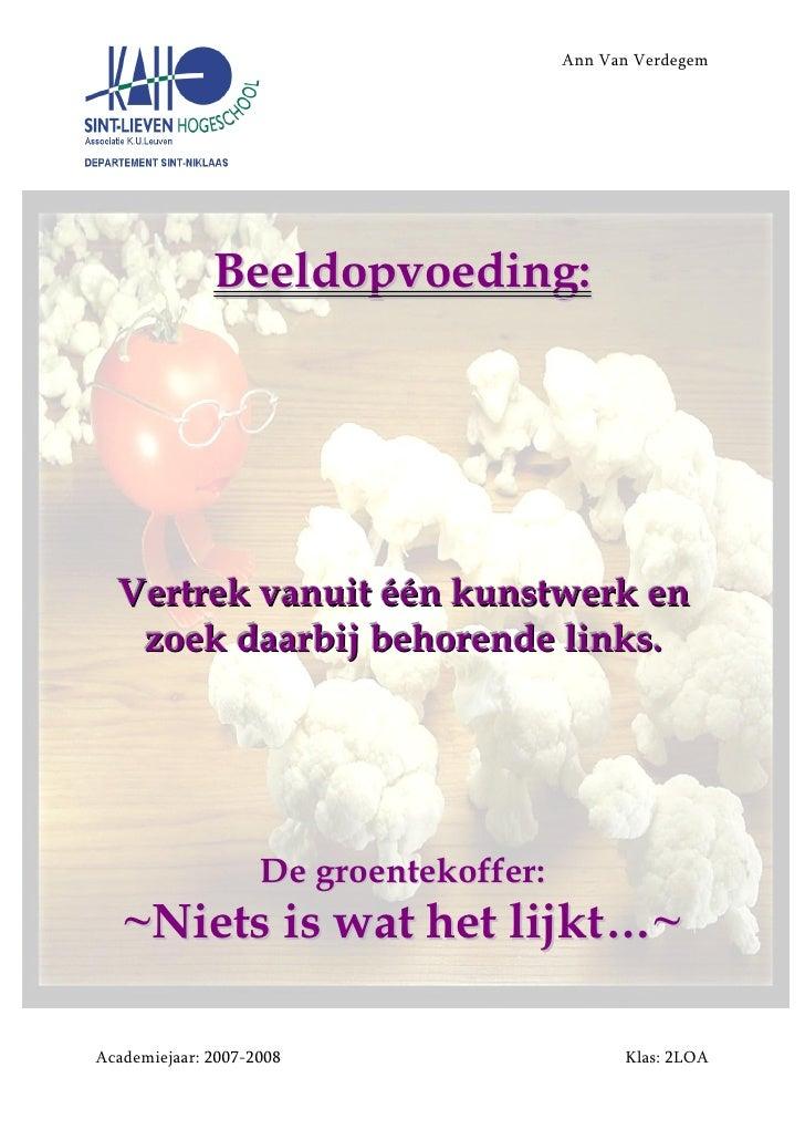 Ann Van Verdegem                   Beeldopvoeding:       Vertrek vanuit één kunstwerk en    zoek daarbij behorende links. ...