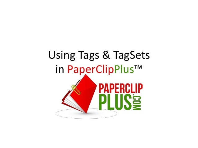 Using Tags & TagSets in PaperClipPlus™