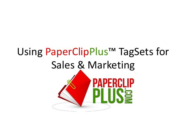 Using PaperClipPlus™ TagSets for       Sales & Marketing