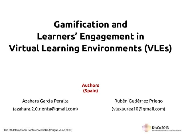 Gamification and Learners' Engagement in Virtual Learning Environments (VLEs)  Authors (Spain) Azahara García Peralta  Rub...