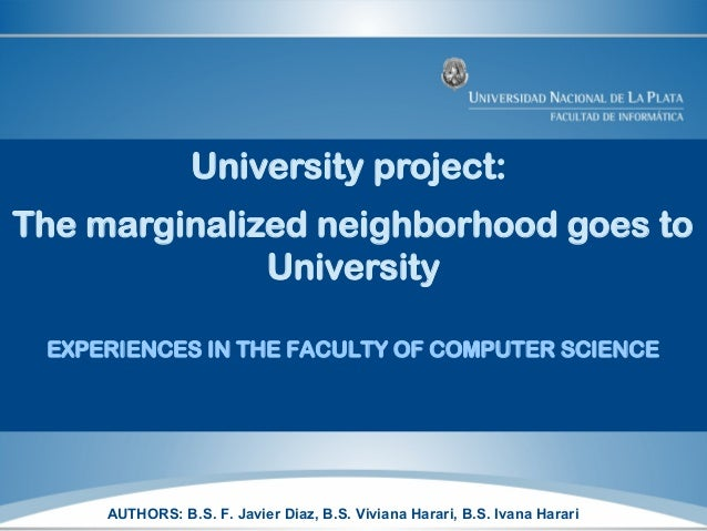 University project: The marginalized neighborhood goes to University EXPERIENCES IN THE FACULTY OF COMPUTER SCIENCE AUTHOR...