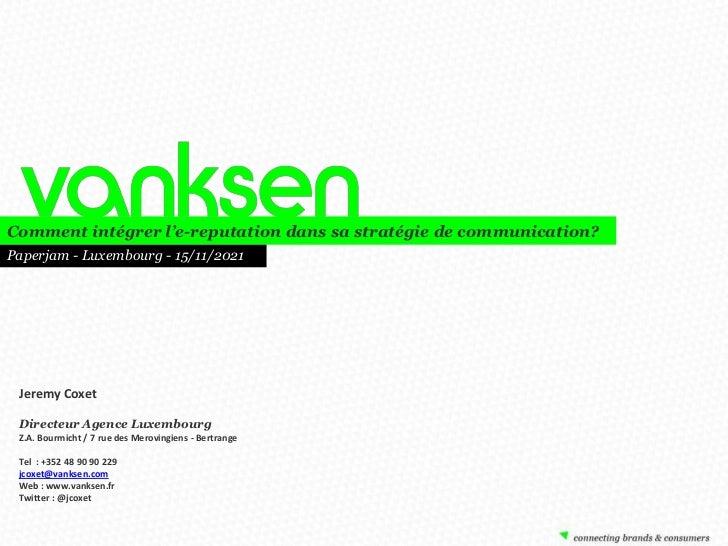 Comment intégrer l'e-reputation dans sa stratégie de communication?Paperjam - Luxembourg - 15/11/2021 Jeremy Coxet Directe...