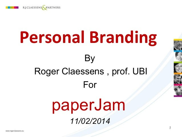 Personal Branding By Roger Claessens , prof. UBI For  paperJam 11/02/2014 1