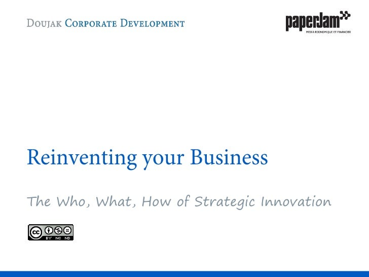 Reinventing your Business<br />The Who, What, How of Strategic Innovation<br />