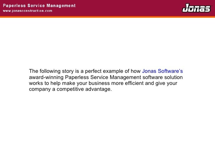 The following story is a perfect example of how  Jonas Software's  award-winning Paperless Service Management software sol...