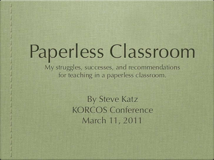 Paperless Classroom My struggles, successes, and recommendations     for teaching in a paperless classroom.            By ...