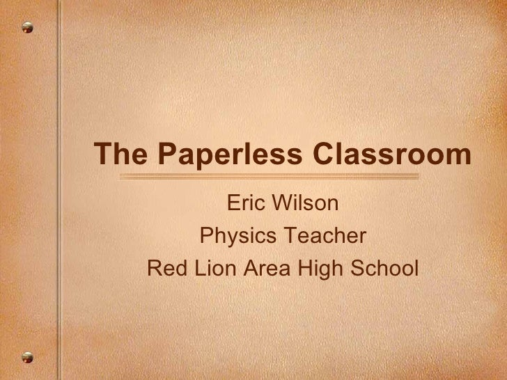 The Paperless Classroom Eric Wilson Physics Teacher Red Lion Area High School
