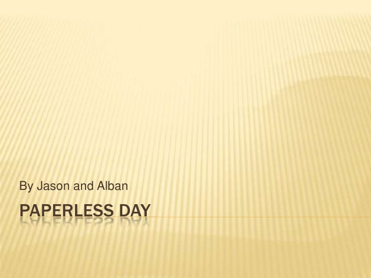 By Jason and Alban  PAPERLESS DAY